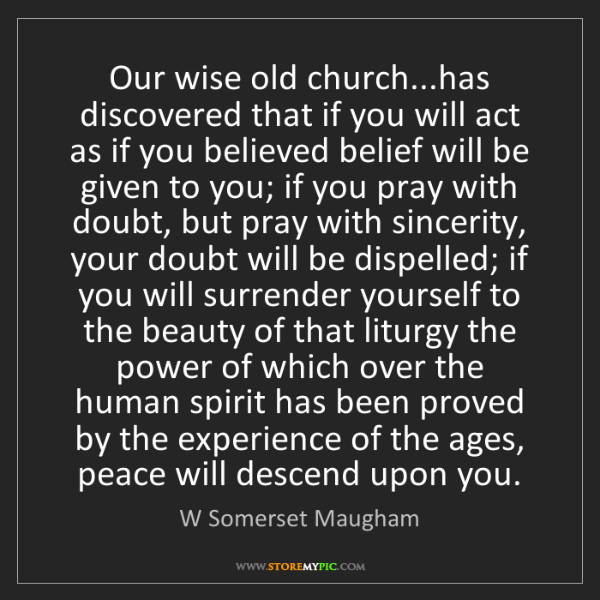 W Somerset Maugham: Our wise old church...has discovered that if you will...