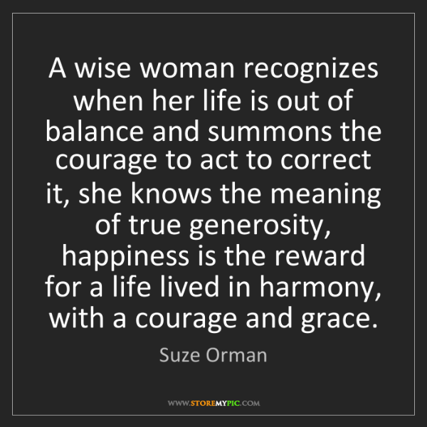 Suze Orman: A wise woman recognizes when her life is out of balance...