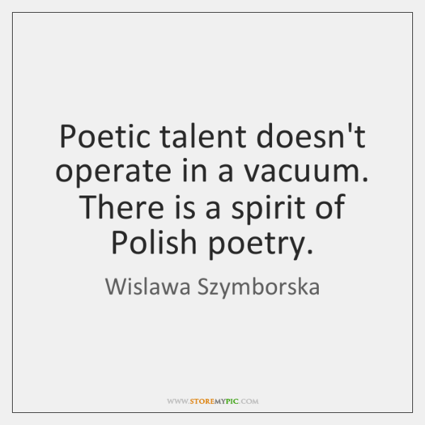 Poetic talent doesn't operate in a vacuum. There is a spirit of ...