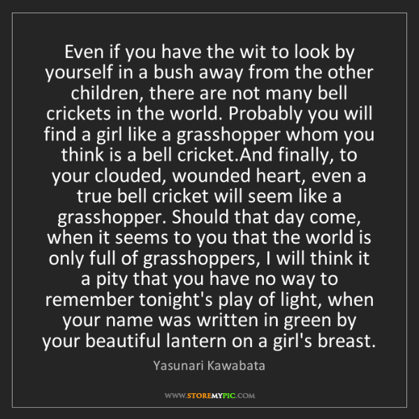 Yasunari Kawabata: Even if you have the wit to look by yourself in a bush...