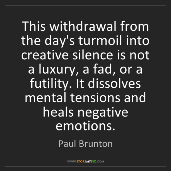 Paul Brunton: This withdrawal from the day's turmoil into creative...