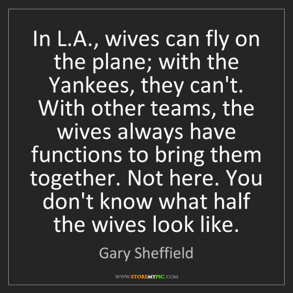Gary Sheffield: In L.A., wives can fly on the plane; with the Yankees,...