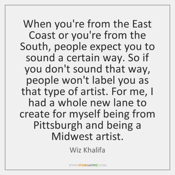 When you're from the East Coast or you're from the South, people ...