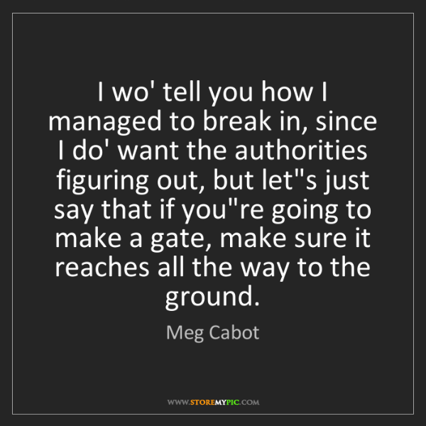 Meg Cabot: I wo' tell you how I managed to break in, since I do'...