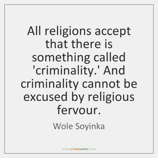 All religions accept that there is something called 'criminality.' And criminality ...