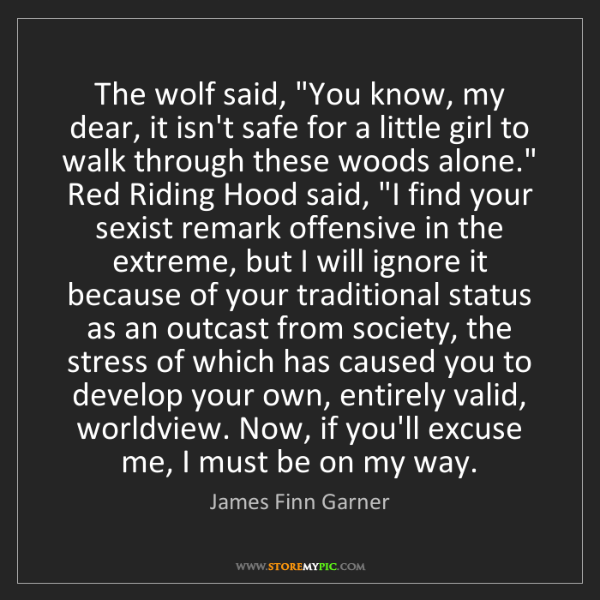 "James Finn Garner: The wolf said, ""You know, my dear, it isn't safe for..."