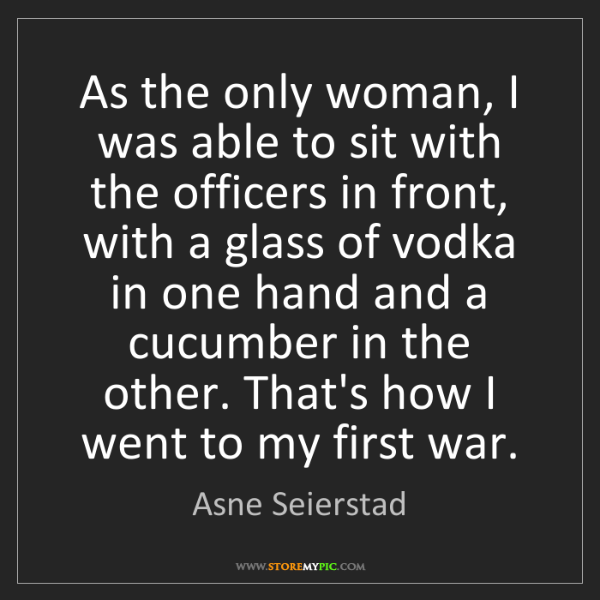 Asne Seierstad: As the only woman, I was able to sit with the officers...