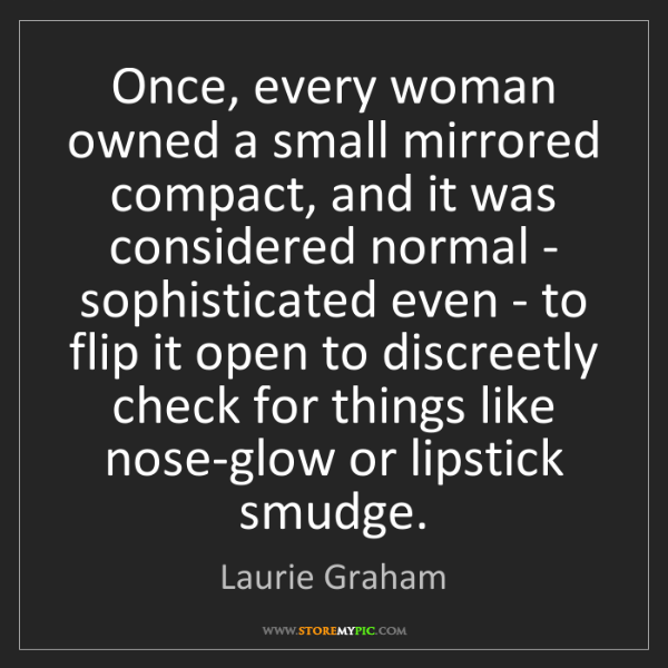 Laurie Graham: Once, every woman owned a small mirrored compact, and...