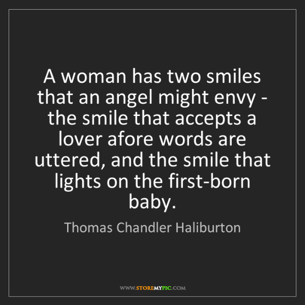 Thomas Chandler Haliburton: A woman has two smiles that an angel might envy - the...