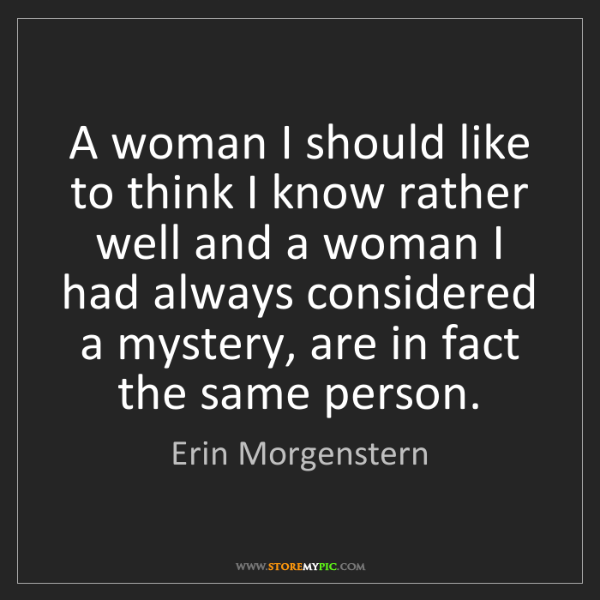Erin Morgenstern: A woman I should like to think I know rather well and...