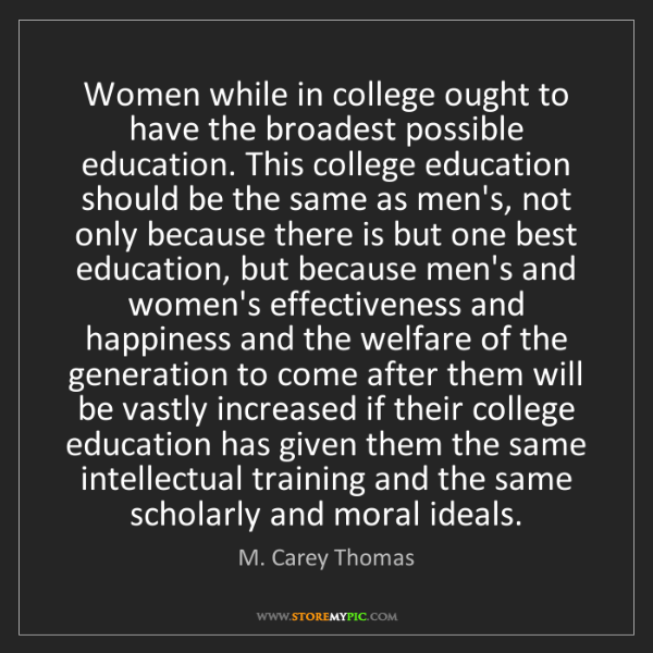 M. Carey Thomas: Women while in college ought to have the broadest possible...