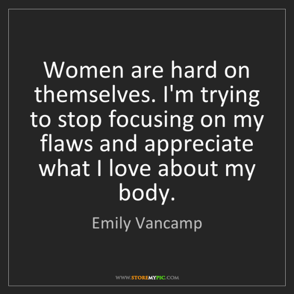 Emily Vancamp: Women are hard on themselves. I'm trying to stop focusing...