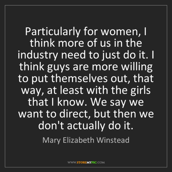 Mary Elizabeth Winstead: Particularly for women, I think more of us in the industry...