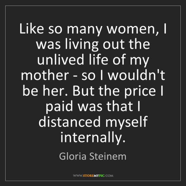 Gloria Steinem: Like so many women, I was living out the unlived life...