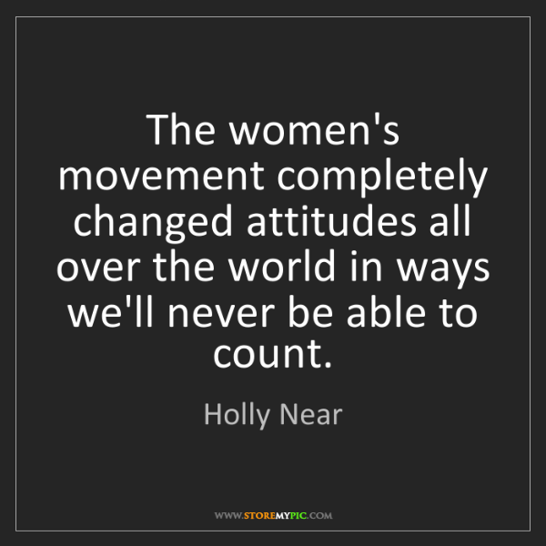 Holly Near: The women's movement completely changed attitudes all...