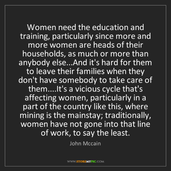John Mccain: Women need the education and training, particularly since...
