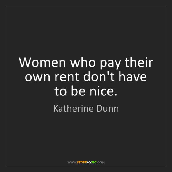 Katherine Dunn: Women who pay their own rent don't have to be nice.