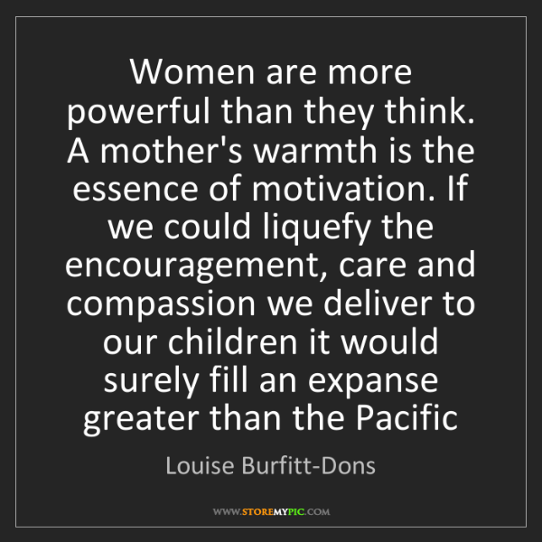 Louise Burfitt-Dons: Women are more powerful than they think. A mother's warmth...