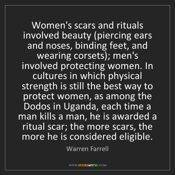 Warren Farrell: Women's scars and rituals involved beauty (piercing ears...