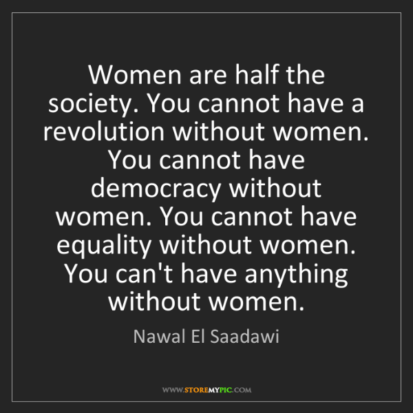 Nawal El Saadawi: Women are half the society. You cannot have a revolution...