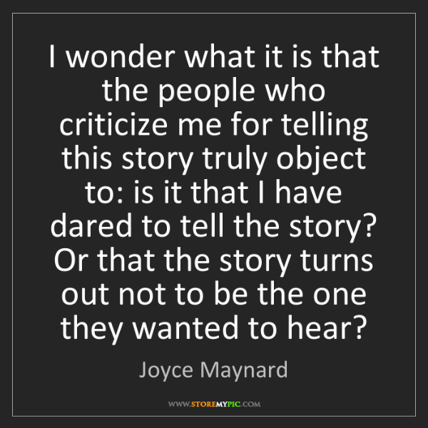 Joyce Maynard: I wonder what it is that the people who criticize me...