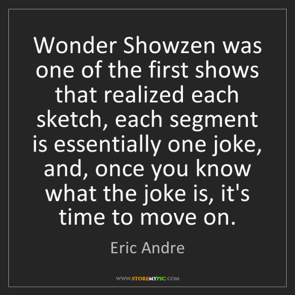 Eric Andre: Wonder Showzen was one of the first shows that realized...