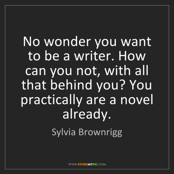 Sylvia Brownrigg: No wonder you want to be a writer. How can you not, with...