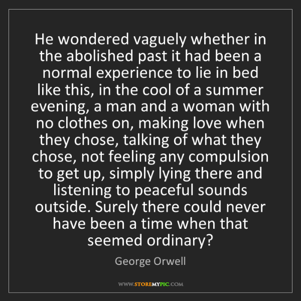George Orwell: He wondered vaguely whether in the abolished past it...