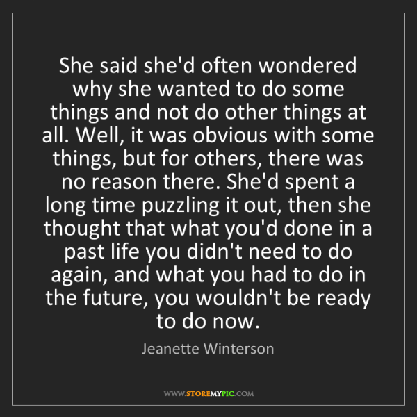 Jeanette Winterson: She said she'd often wondered why she wanted to do some...