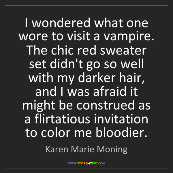 Karen Marie Moning: I wondered what one wore to visit a vampire. The chic...
