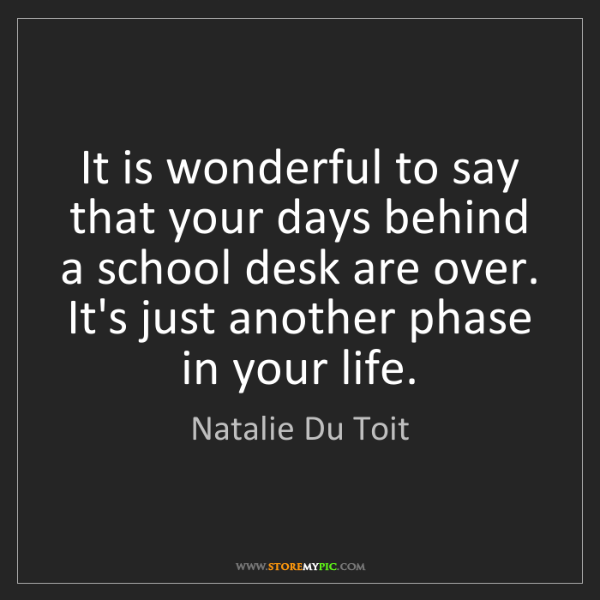 Natalie Du Toit: It is wonderful to say that your days behind a school...
