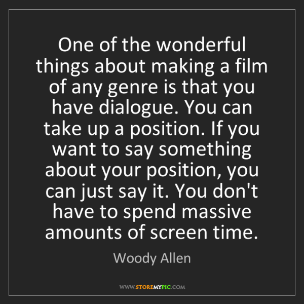 Woody Allen: One of the wonderful things about making a film of any...