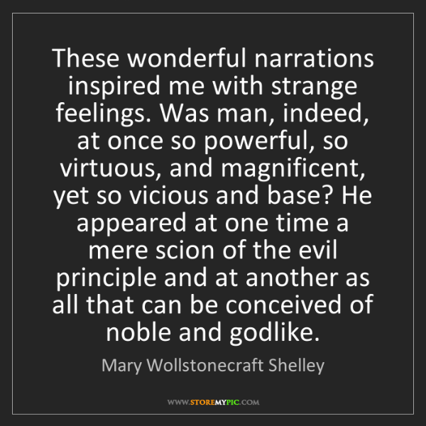 Mary Wollstonecraft Shelley: These wonderful narrations inspired me with strange feelings....