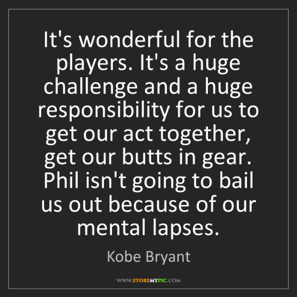 Kobe Bryant: It's wonderful for the players. It's a huge challenge...