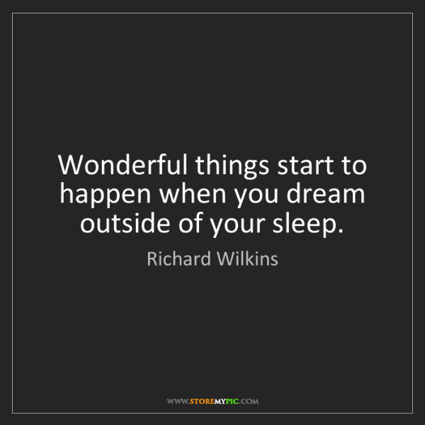 Richard Wilkins: Wonderful things start to happen when you dream outside...