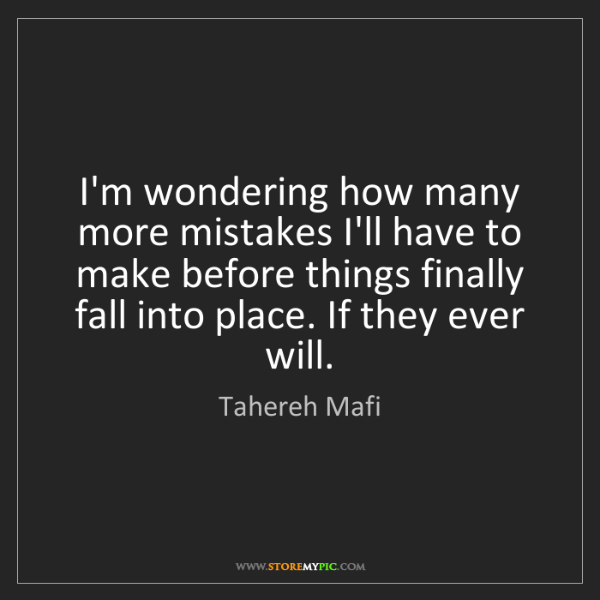 Tahereh Mafi: I'm wondering how many more mistakes I'll have to make...