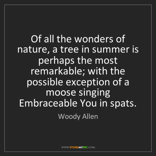 Woody Allen: Of all the wonders of nature, a tree in summer is perhaps...