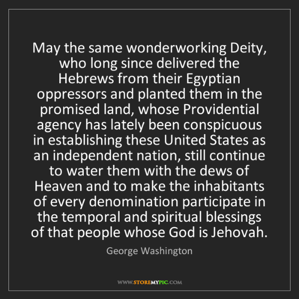 George Washington: May the same wonderworking Deity, who long since delivered...