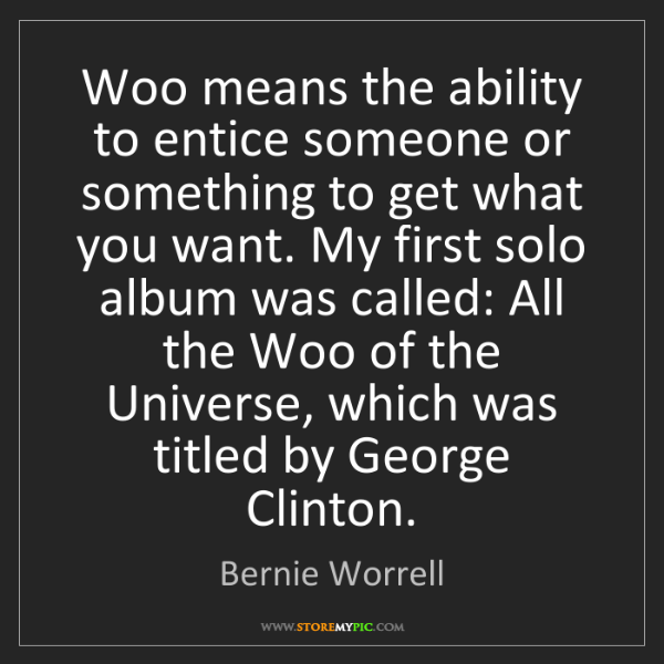 Bernie Worrell: Woo means the ability to entice someone or something...