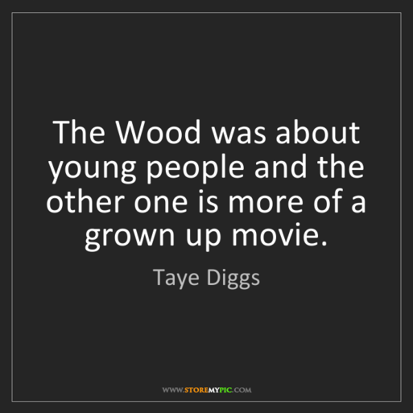 Taye Diggs: The Wood was about young people and the other one is...