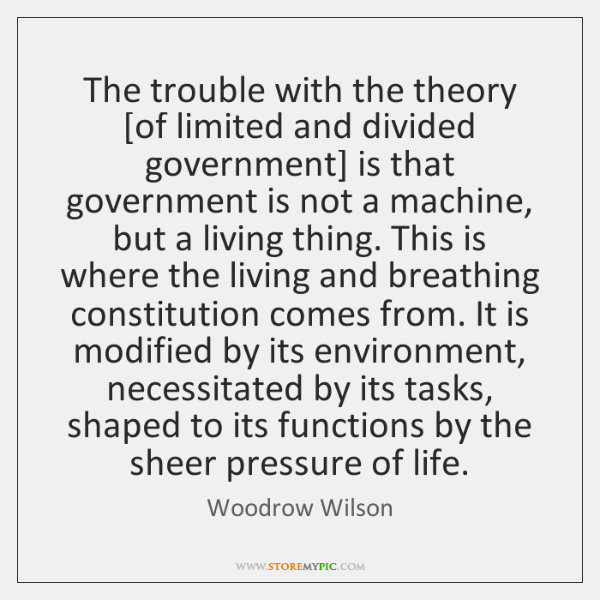 The trouble with the theory [of limited and divided government] is that ...