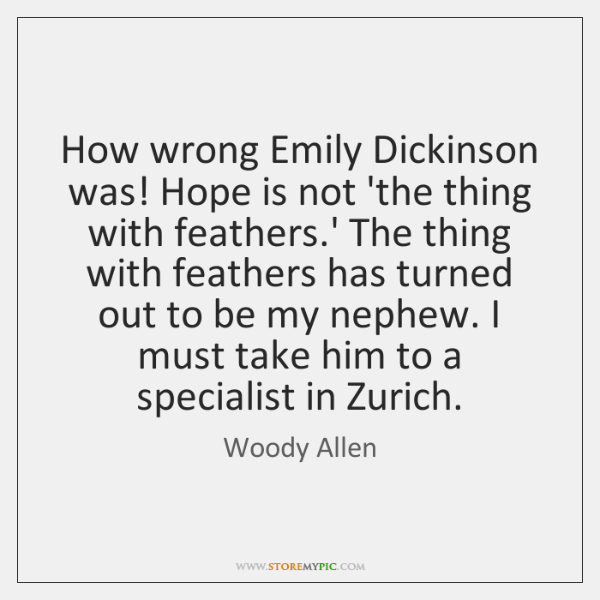 How wrong Emily Dickinson was! Hope is not 'the thing with feathers....