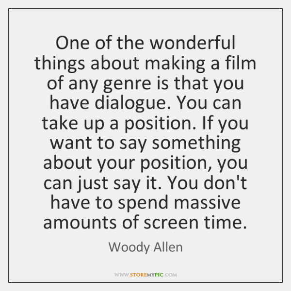 One of the wonderful things about making a film of any genre ...