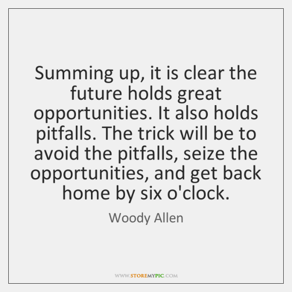 Summing up, it is clear the future holds great opportunities. It also ...