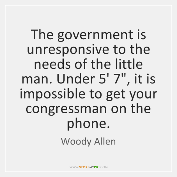 The government is unresponsive to the needs of the little man. Under 5...