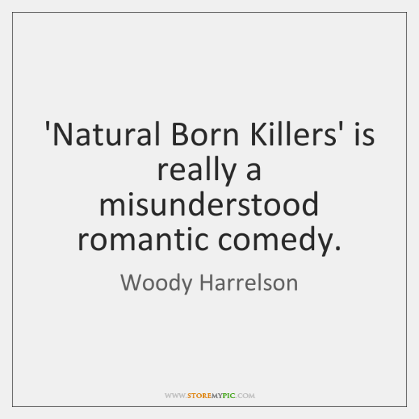 'Natural Born Killers' is really a misunderstood romantic comedy.