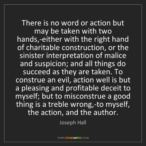 Joseph Hall: There is no word or action but may be taken with two...