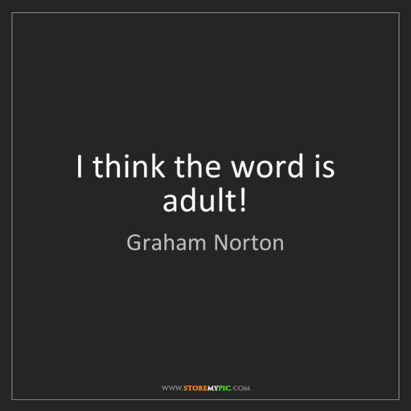 Graham Norton: I think the word is adult!
