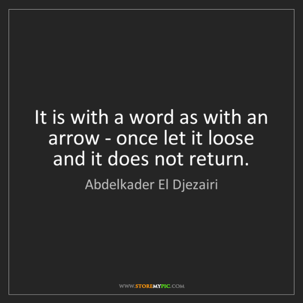 Abdelkader El Djezairi: It is with a word as with an arrow - once let it loose...