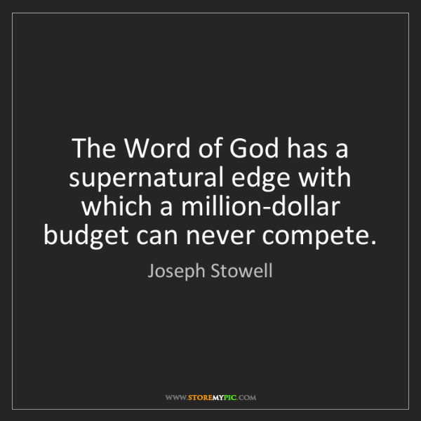 Joseph Stowell: The Word of God has a supernatural edge with which a...
